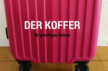 Der Koffer für günstiges Reisen