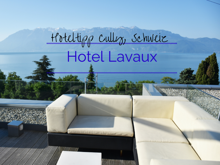 Hoteltipp Cully Hotel Lavaux