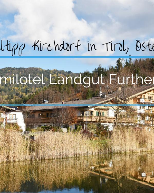 Hoteltipp für Tirol: Familienglück im Familotel Landgut Furtherwirt
