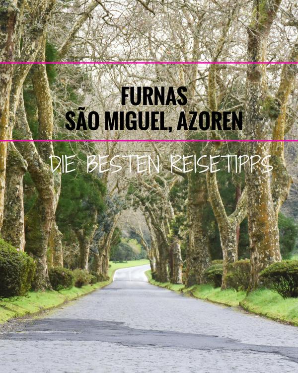 Reisetipps für Furnas: Der paradiesische Ort der Azoreninsel São Miguel