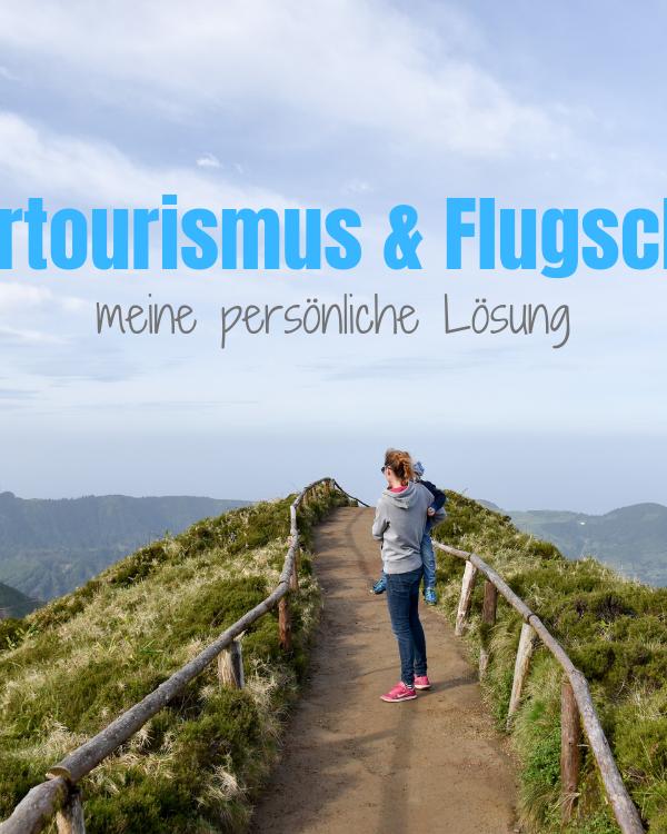Übertourismus und Flugscham: Meine persönliche Lösung
