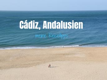 Reisetipps Cádiz Andalusien Spanien