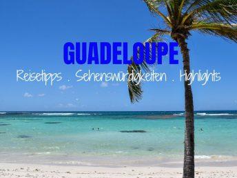 Guadeloupe Karibik Reisetipps Sehenswürdigkeiten Highlights Restauranttipps
